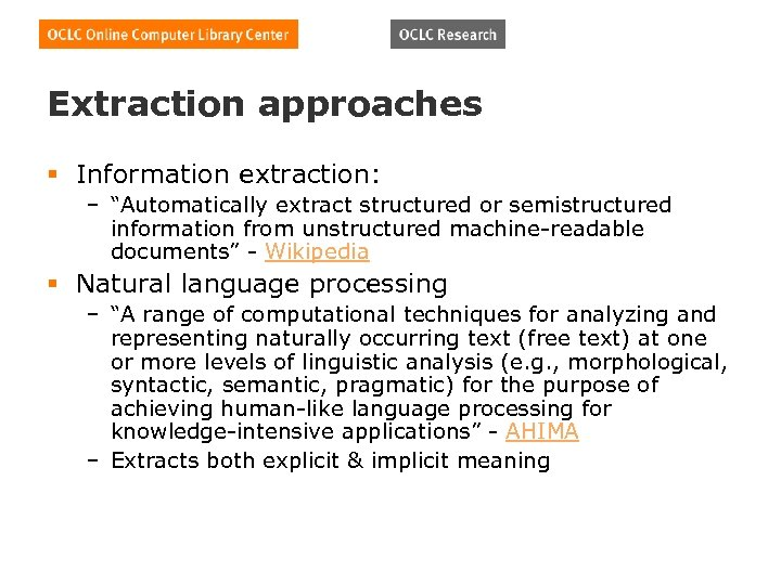 "Extraction approaches § Information extraction: – ""Automatically extract structured or semistructured information from unstructured"