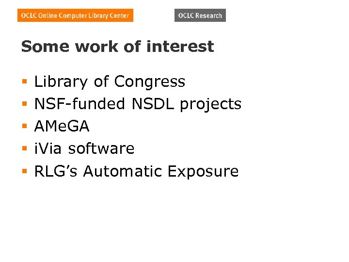 Some work of interest § § § Library of Congress NSF-funded NSDL projects AMe.