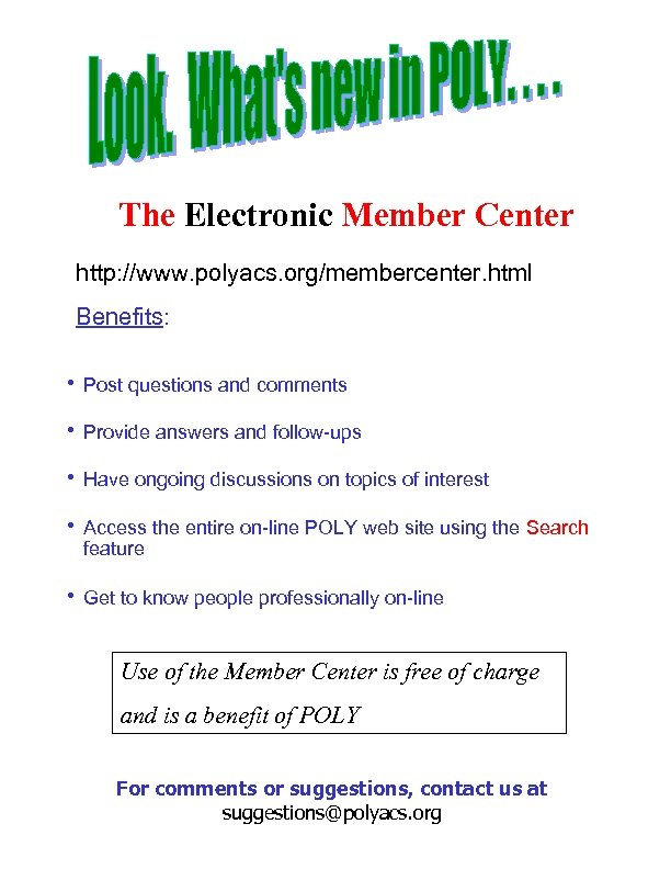 The Electronic Member Center http: //www. polyacs. org/membercenter. html Benefits: h Post questions and