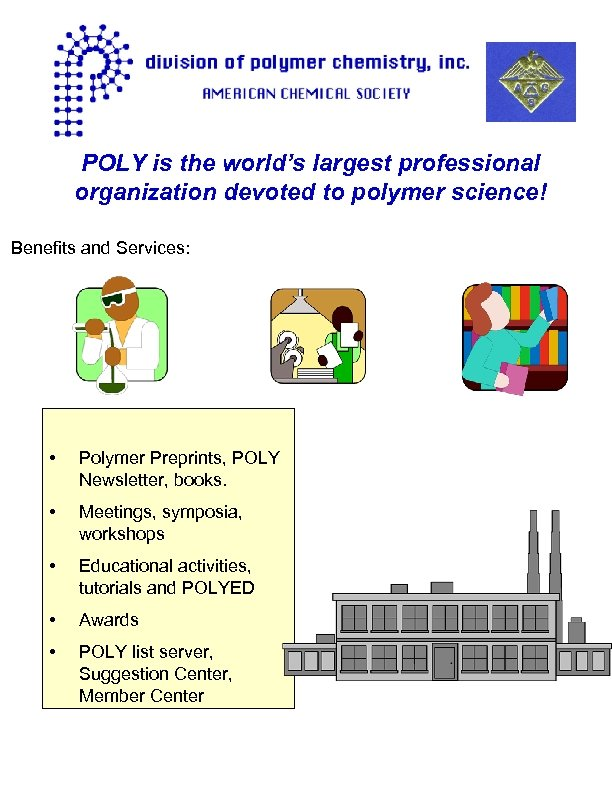 POLY is the world's largest professional organization devoted to polymer science! Benefits and Services: