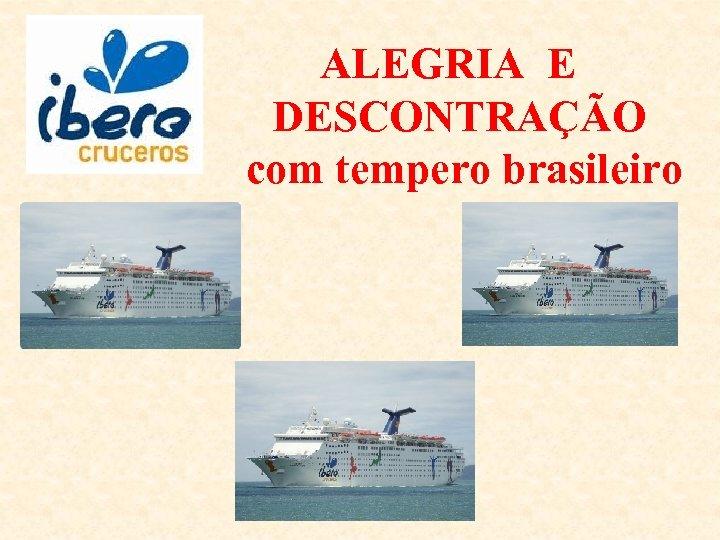 ALEGRIA E DESCONTRAÇÃO com tempero brasileiro