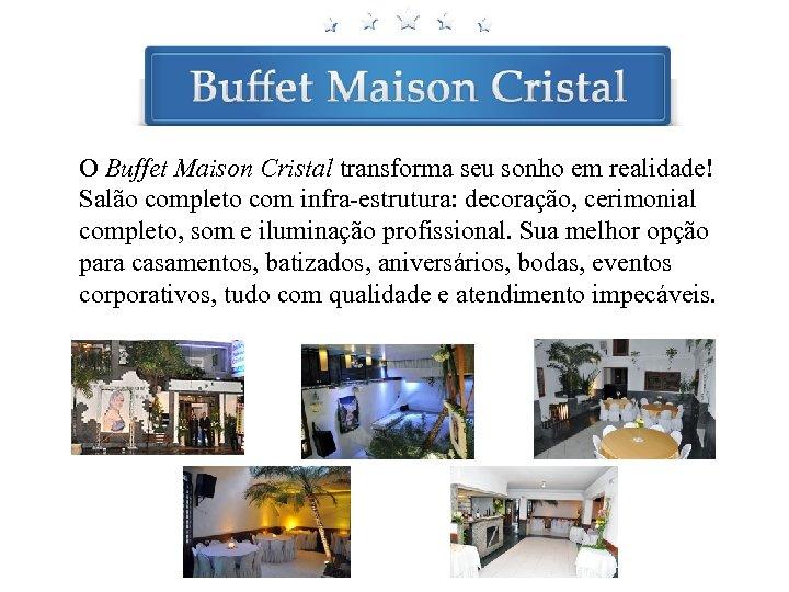 O Buffet Maison Cristal transforma seu sonho em realidade! Salão completo com infra-estrutura: decoração,