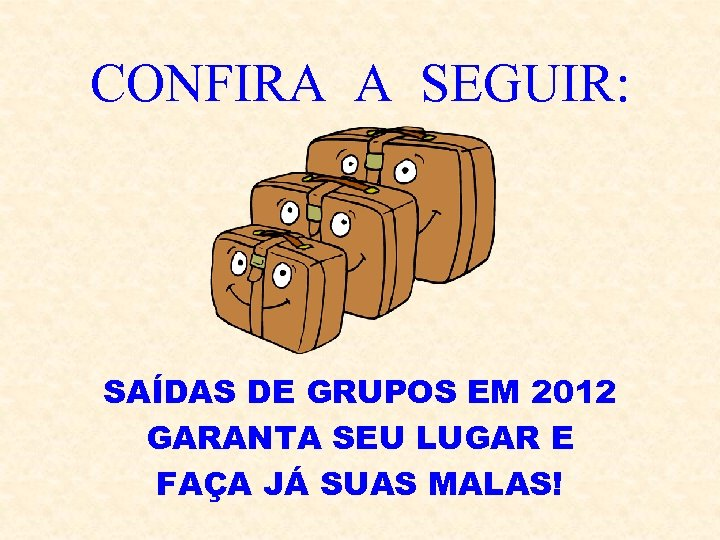 CONFIRA A SEGUIR: SAÍDAS DE GRUPOS EM 2012 GARANTA SEU LUGAR E FAÇA JÁ