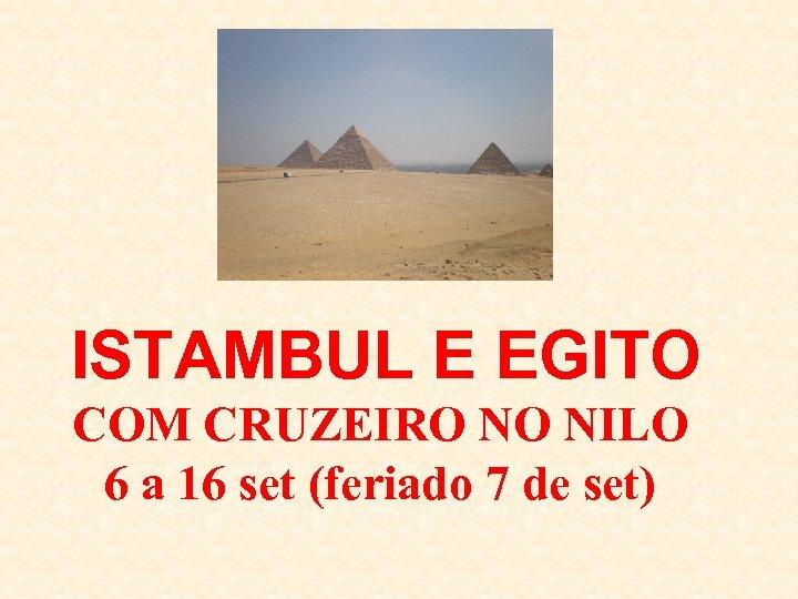 ISTAMBUL E EGITO COM CRUZEIRO NO NILO 6 a 16 set (feriado 7 de