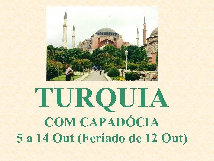 TURQUIA COM CAPADÓCIA 5 a 14 Out (Feriado de 12 Out)