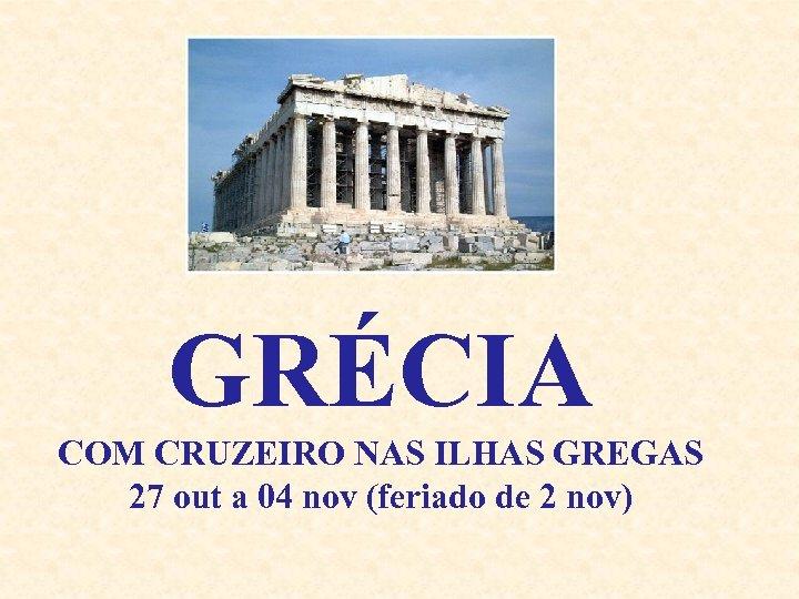 GRÉCIA COM CRUZEIRO NAS ILHAS GREGAS 27 out a 04 nov (feriado de 2