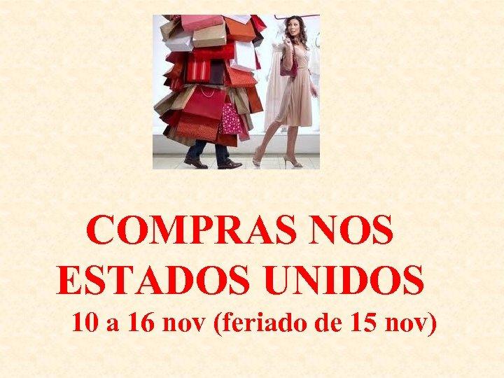COMPRAS NOS ESTADOS UNIDOS 10 a 16 nov (feriado de 15 nov)
