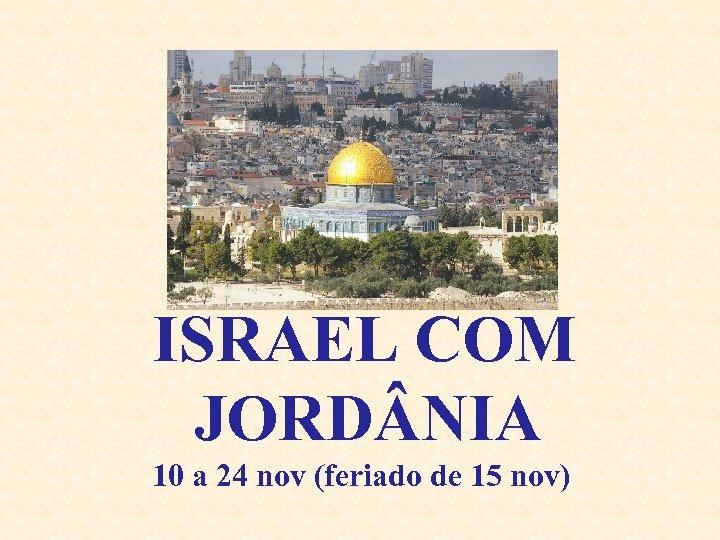 ISRAEL COM JORD NIA 10 a 24 nov (feriado de 15 nov)