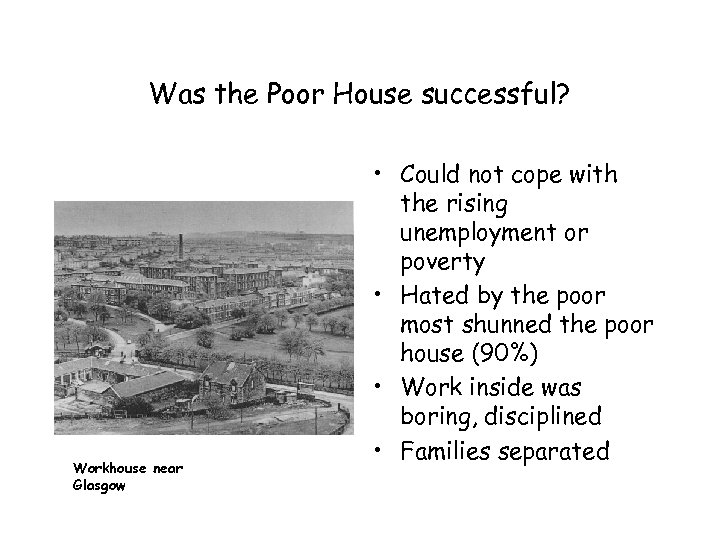 Was the Poor House successful? Workhouse near Glasgow • Could not cope with the