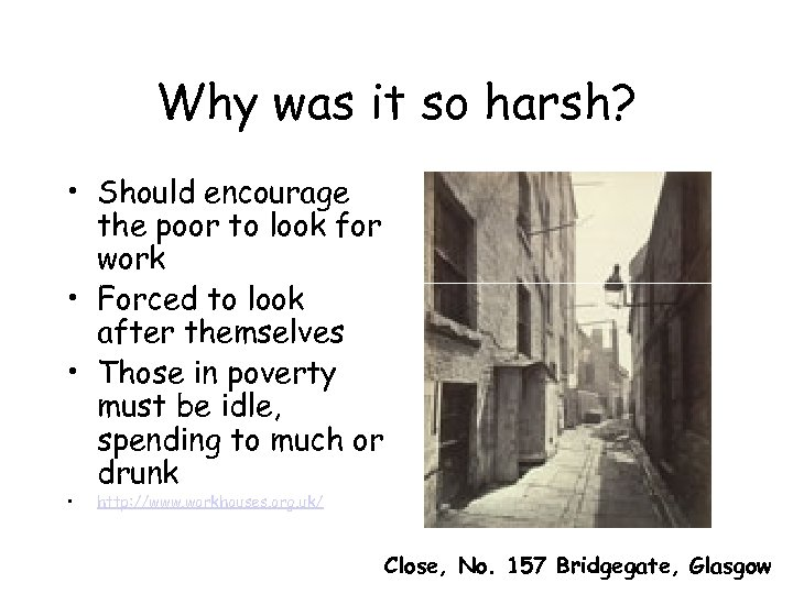 Why was it so harsh? • Should encourage the poor to look for work