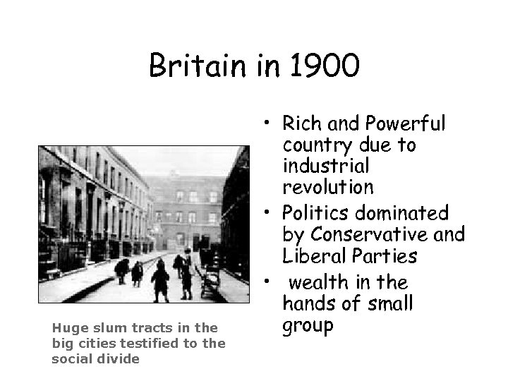 Britain in 1900 Huge slum tracts in the big cities testified to the social