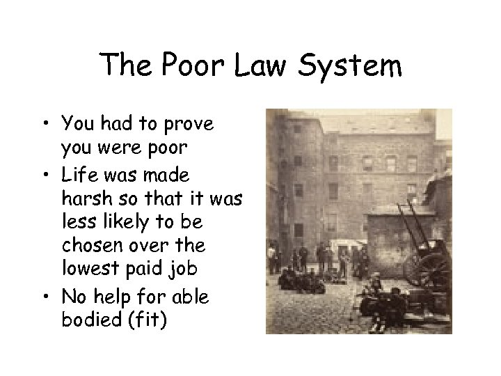 The Poor Law System • You had to prove you were poor • Life