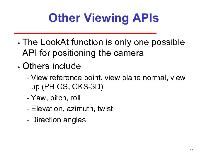 Other Viewing APIs The Look. At function is only one possible API for positioning