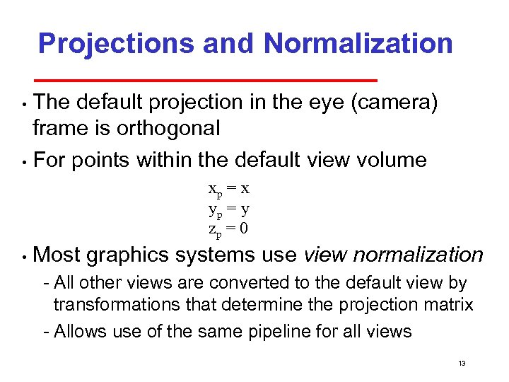 Projections and Normalization The default projection in the eye (camera) frame is orthogonal •
