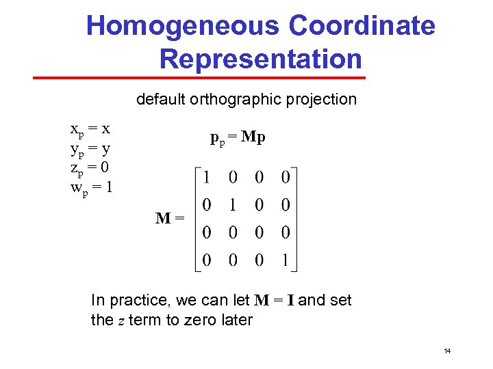Homogeneous Coordinate Representation default orthographic projection xp = x yp = y zp =