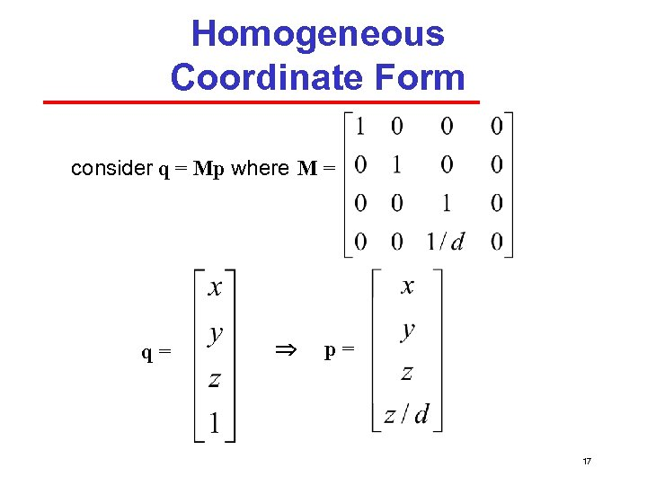 Homogeneous Coordinate Form consider q = Mp where M = q= p= 17