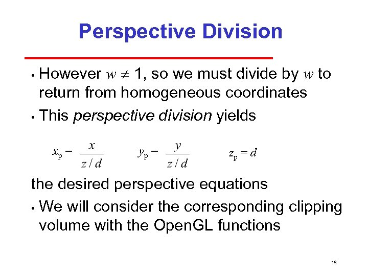 Perspective Division However w 1, so we must divide by w to return from