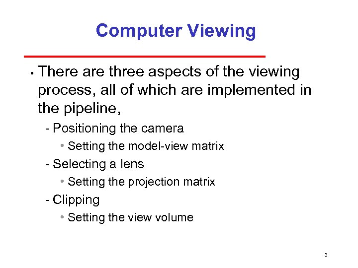 Computer Viewing • There are three aspects of the viewing process, all of which