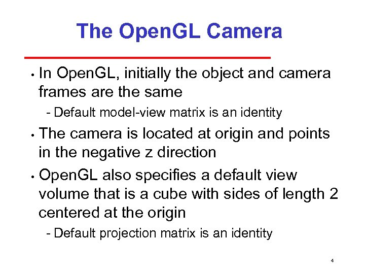 The Open. GL Camera • In Open. GL, initially the object and camera frames