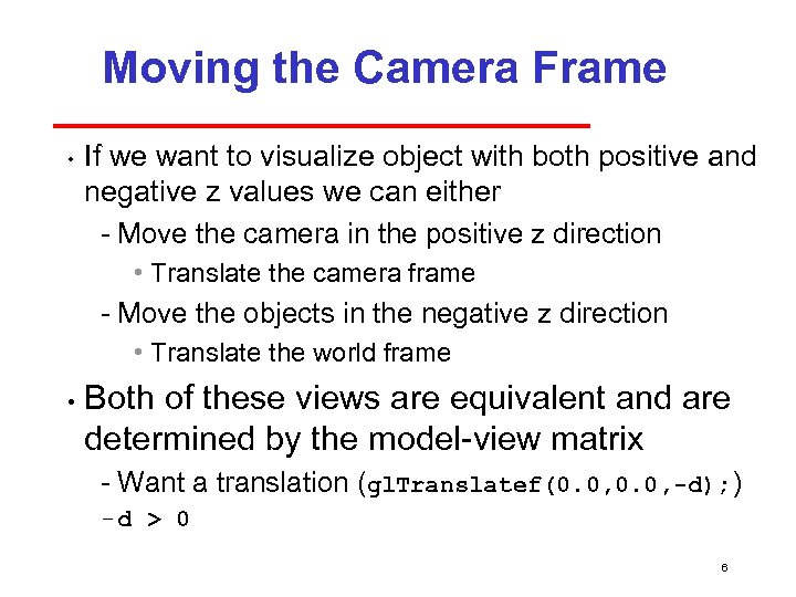 Moving the Camera Frame • If we want to visualize object with both positive