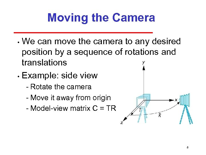 Moving the Camera We can move the camera to any desired position by a