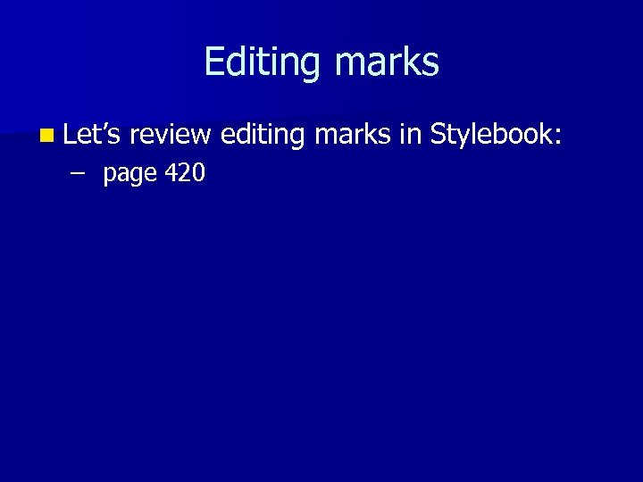Editing marks n Let's review editing marks in Stylebook: – page 420