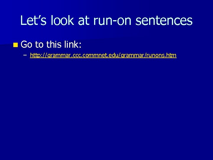 Let's look at run-on sentences n Go to this link: – http: //grammar. ccc.