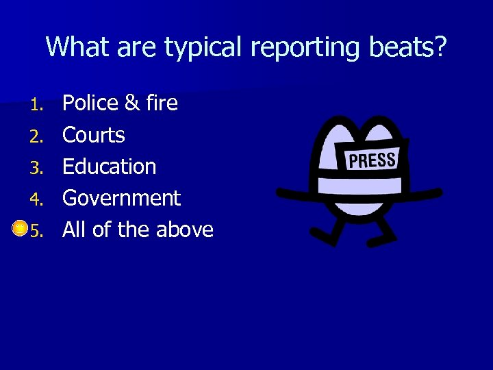 What are typical reporting beats? 1. 2. 3. 4. 5. Police & fire Courts