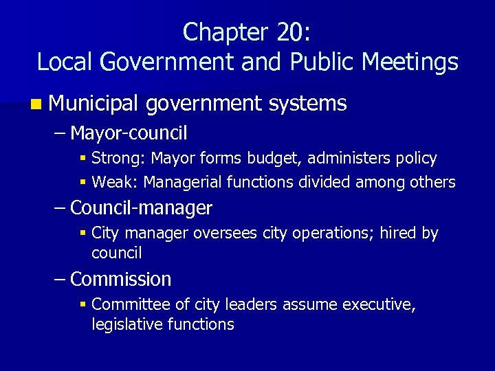 Chapter 20: Local Government and Public Meetings n Municipal government systems – Mayor-council §