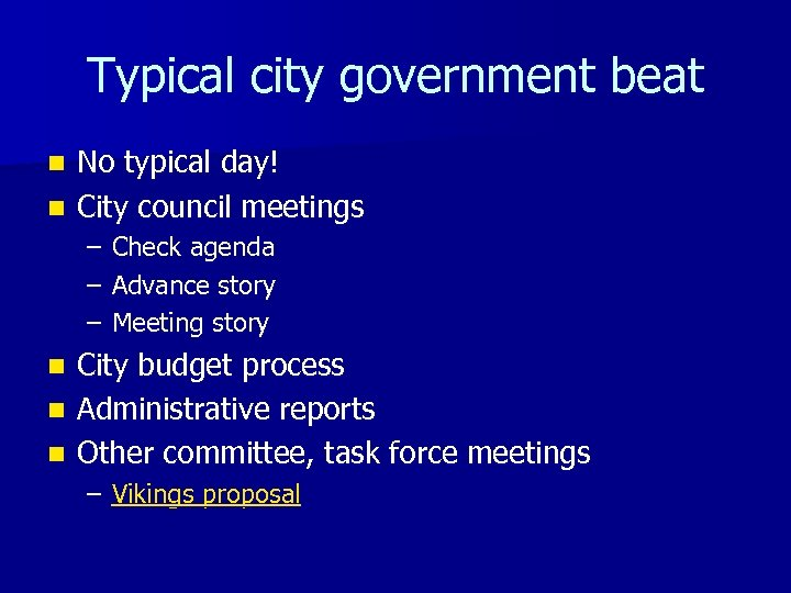 Typical city government beat No typical day! n City council meetings n – –