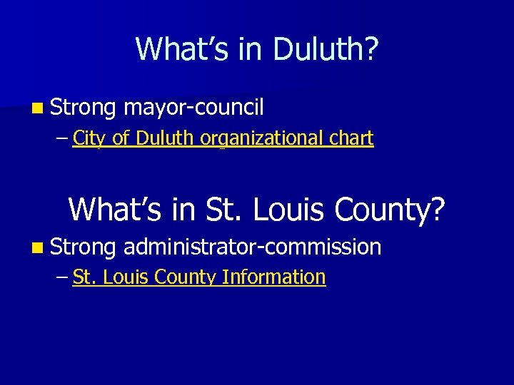 What's in Duluth? n Strong mayor-council – City of Duluth organizational chart What's in
