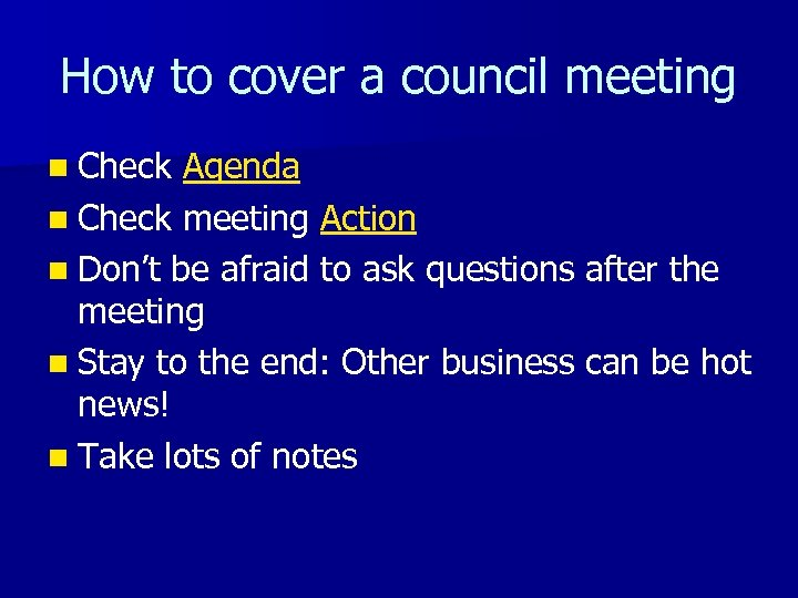 How to cover a council meeting n Check Agenda n Check meeting Action n
