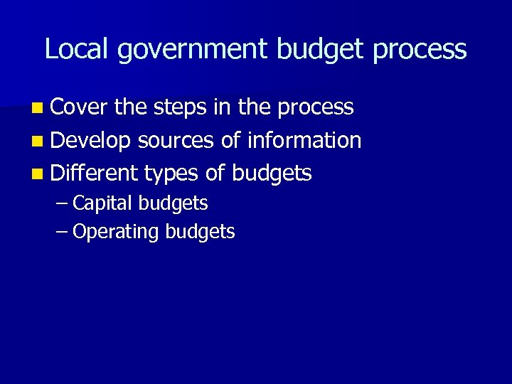 Local government budget process n Cover the steps in the process n Develop sources