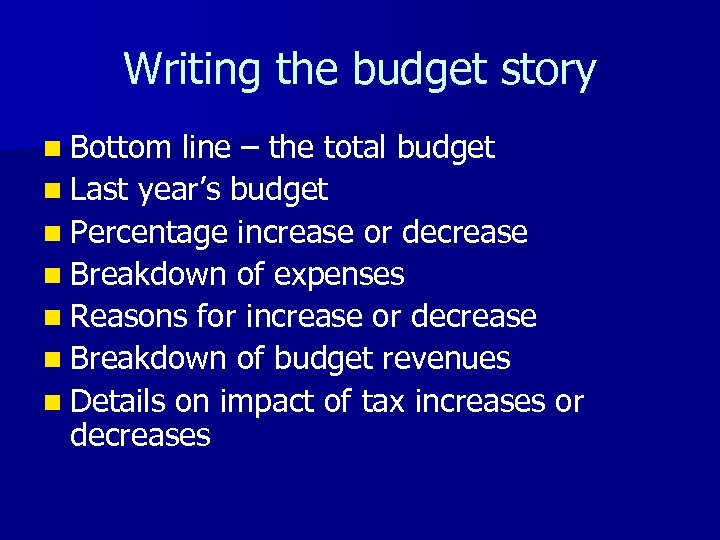 Writing the budget story n Bottom line – the total budget n Last year's