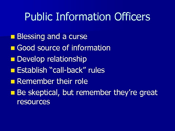 Public Information Officers n Blessing and a curse n Good source of information n