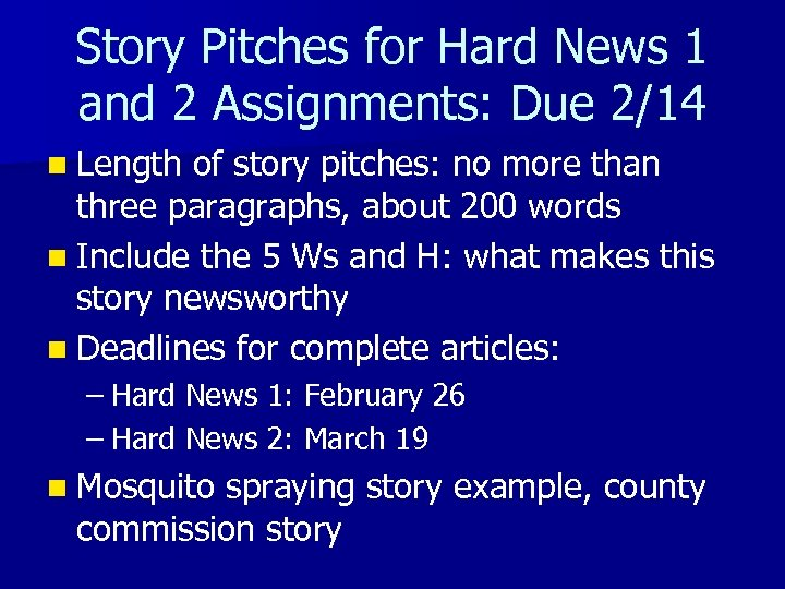Story Pitches for Hard News 1 and 2 Assignments: Due 2/14 n Length of