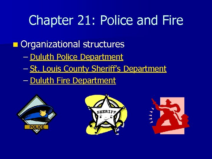 Chapter 21: Police and Fire n Organizational structures – Duluth Police Department – St.