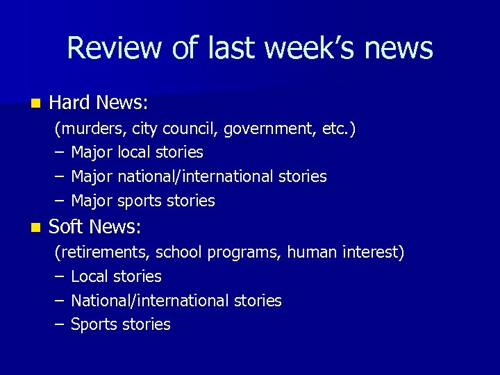 Review of last week's news n Hard News: (murders, city council, government, etc. )