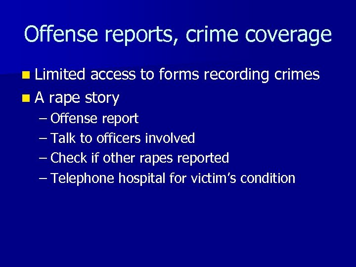Offense reports, crime coverage n Limited access to forms recording crimes n A rape
