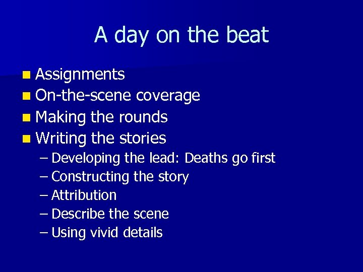A day on the beat n Assignments n On-the-scene coverage n Making the rounds