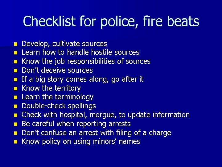 Checklist for police, fire beats n n n Develop, cultivate sources Learn how to