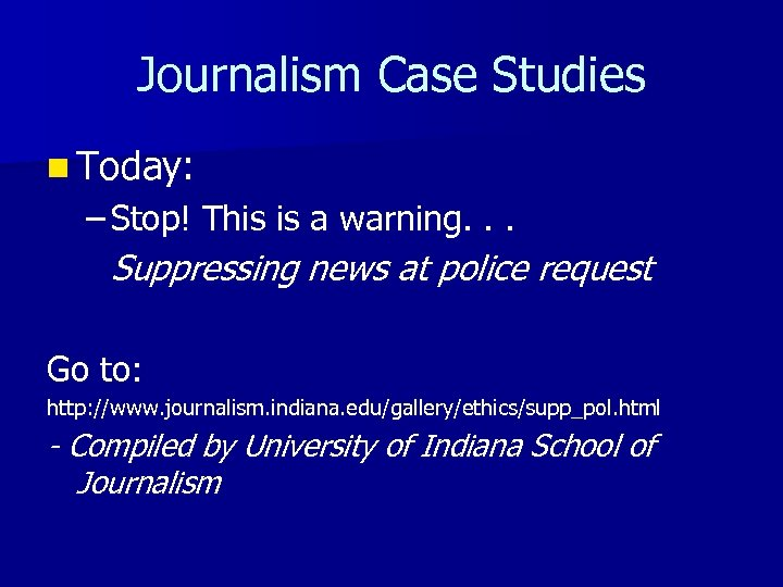 Journalism Case Studies n Today: – Stop! This is a warning. . . Suppressing