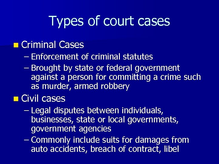 Types of court cases n Criminal Cases – Enforcement of criminal statutes – Brought