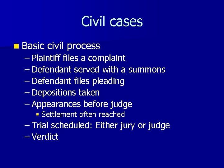 Civil cases n Basic civil process – Plaintiff files a complaint – Defendant served