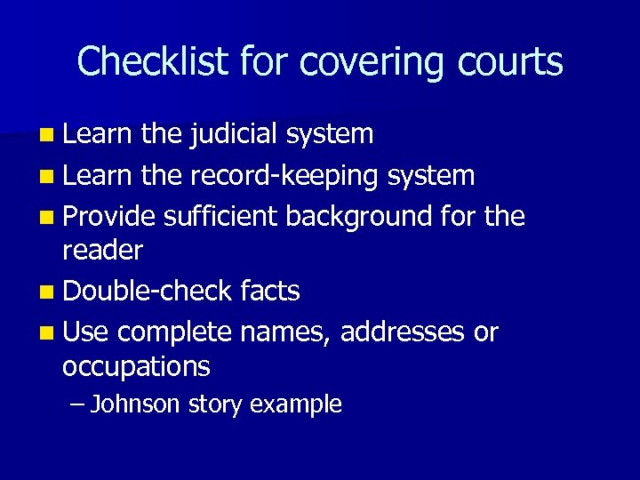 Checklist for covering courts n Learn the judicial system n Learn the record-keeping system