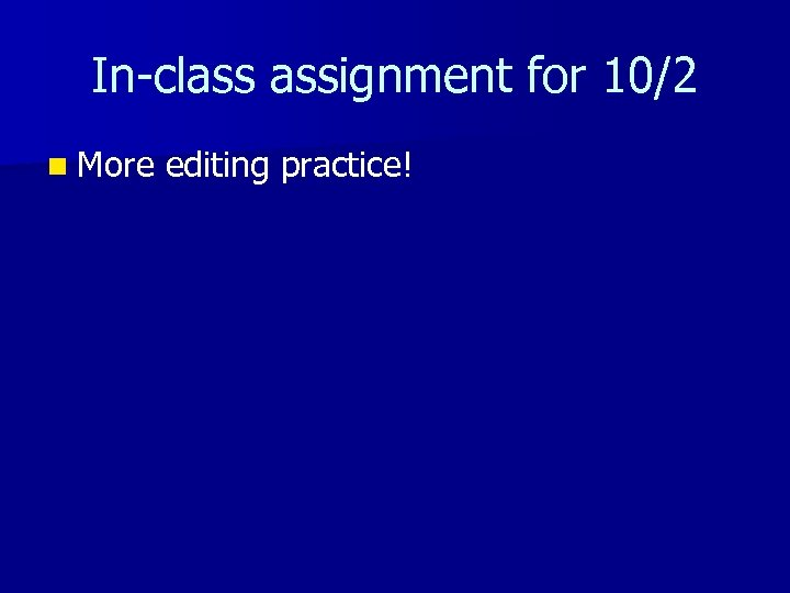 In-class assignment for 10/2 n More editing practice!