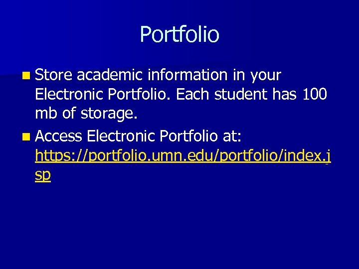 Portfolio n Store academic information in your Electronic Portfolio. Each student has 100 mb