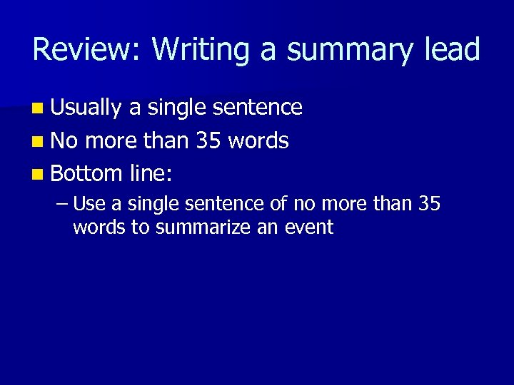 Review: Writing a summary lead n Usually a single sentence n No more than