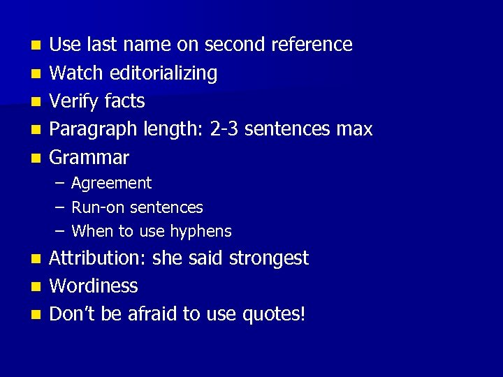 n n n Use last name on second reference Watch editorializing Verify facts Paragraph