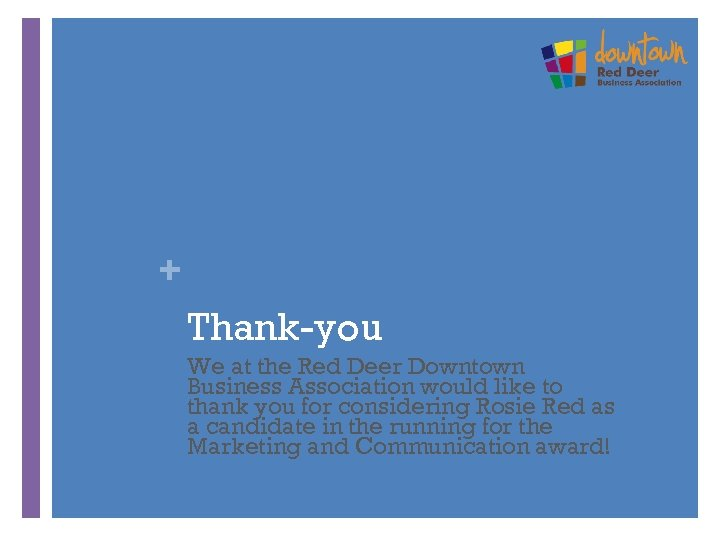 + Thank-you We at the Red Deer Downtown Business Association would like to thank